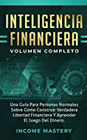 Inteligencia Financiera: Una Guía Para Personas Normales Sobre Cómo Construir Verdadera Libertad Financiera Y Aprender El Juego Del Dinero Volumen Completo
