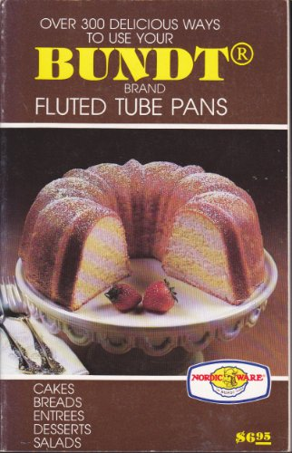 OVER 300 DELICIOUS WAYS TO USE YOUR BUNDT BRAND FLUTED TUBE PANS