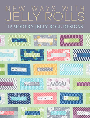 New Ways With Jelly Rolls: 12 Reversible Modern Jelly Roll Quilts