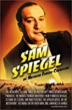 Sam Spiegel: The Incredible Life and Times of Hollywood's Most Iconoclastic Producer, the Miracle Worker Who Went from Penniless Refugee to Showbiz ... on the River Kwai, and Lawrence of Arabia