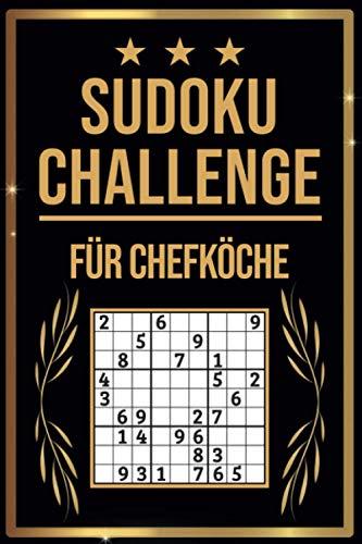 SUDOKU Challenge für Chefköche: Sudoku Buch I 300 Rätsel inkl. Anleitungen & Lösungen I Leicht bis Schwer I A5 I Tolles Geschenk für Chefköche