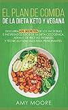 Plan de Comidas de la dieta keto vegana: Descubre los secretos de los usos sorprendentes e inesperados de la dieta cetogénica,además de recetas veganas y técnicas esenciales para empezar