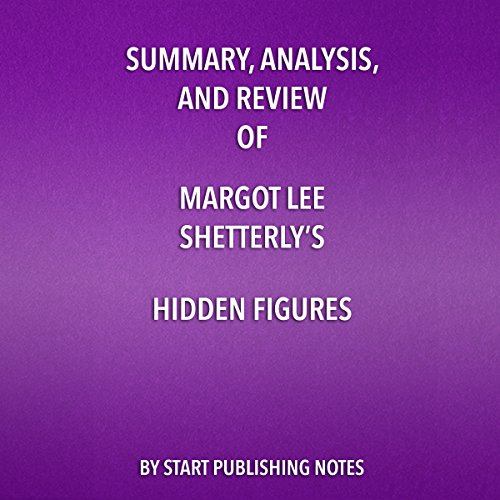 Summary, Analysis, and Review of Margot Lee Shetterly's Hidden Figures     The American Dream and the Untold Story of the Black Women Mathematicians Who Helped Win the Space Race              By:                                                                                                                                 Start Publishing Notes                               Narrated by:                                                                                                                                 Michael Gilboe                      Length: 31 mins     Not rated yet     Overall 0.0