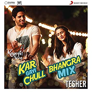 """Kar Gayi Chull (Bhangra Mix By Tesher) (From """"Kapoor & Sons (Since 1921)"""")"""