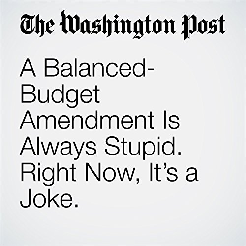 A Balanced-Budget Amendment Is Always Stupid. Right Now, It's a Joke. copertina