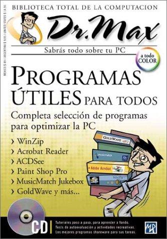 Dr Max: Programas Utiles Para Todos: Completa Seleccion De Programas Para Optimizar LA PC (Biblioteca Total De LA Computacion)