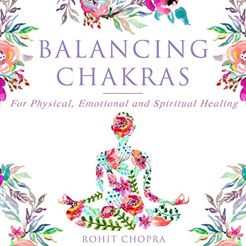 Balancing Chakras: For Physical, Emotional and Spiritual Healing audiobook cover art
