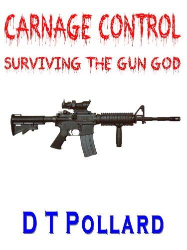 Carnage Control – Surviving The Gun God (English Edition)