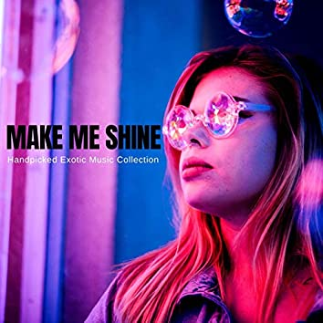 Make Me Shine - Handpicked Exotic Music Collection