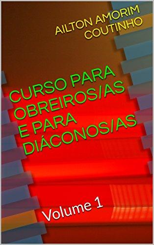 CURSO PARA OBREIROS/AS E PARA DIÁCONOS/AS: Volume 1 (CURSOS PARA LEIGOS/AS)