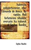 Italienske Soldaterhistorier, Efter Edmondo de Amicis. NY Raekke. Med Forfatterens Tilladelse Oversa