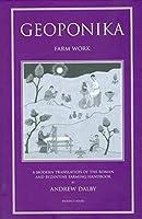 Geoponica: Farm Work, a Modern Translation of the Roman and Bysantine Farming Hanbook