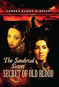The Sandoval Sisters' Secret of Old Blood (Sandoval Legacy Book 1) by [Sandra Ramos O'Briant]
