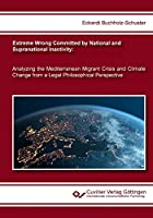 Extreme Wrong Committed by National and Supranational Inactivity: Analyzing the Mediterranean Migrant Crisis and Climate Change from a Legal Philosophical Perspective