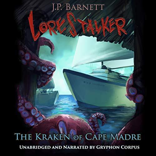 The Kraken of Cape Madre: A Creature Feature Horror Suspense Audiobook By J.P. Barnett cover art