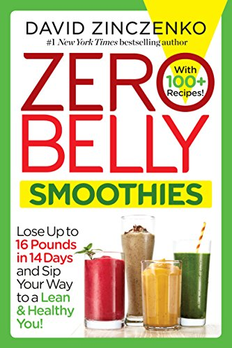 Zero Belly Smoothies: Lose up to 16 Pounds in 14 Days and Sip Your Way to A Lean & Healthy You! (English Edition)