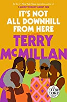 It's Not All Downhill From Here: A Novel (Random House Large Print)