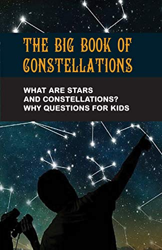 The Big Book Of Constellations: What Are Stars And Constellations? Why Questions For Kids: Telescope Book For Adults (English Edition)