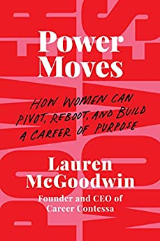 Power Moves: How Women Can Pivot, Reboot, and Build a Career of Purpose by [Lauren McGoodwin]