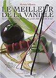 Le meilleur de la vanille - Les recettes sucrées & salées des plus grands chefs à la portée de tous