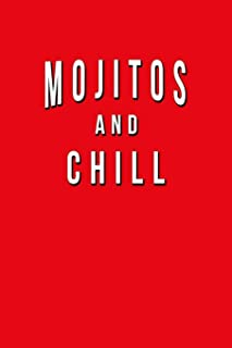 Mojitos And Chill: Funny Journal With Lined College Ruled Paper For Craft Cocktail Lovers & Fans. Humorous Quote Slogan Sayings  Notebook, Diary, And Notepad.