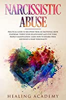 Narcissistic Abuse: Practical Guide to Recovery from an Emotional Abuse Syndrome, Thrive Your Relationship and Stop Toxic People's Manipulation. Learn How to Disarm Them and Build a Sharp Personality.