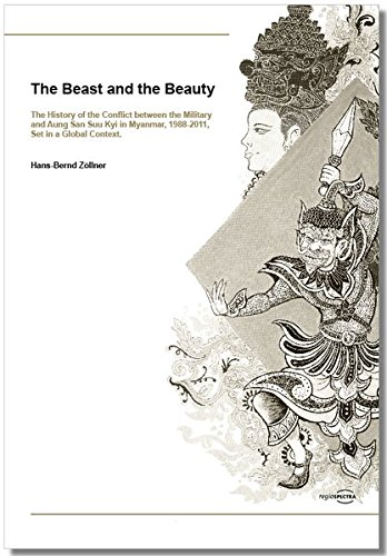 The Beast and the Beauty: The History of the Conflict between the Military and Aung San Suu Kyi in Myanmar, 1988-2011, Set in a Global Context.