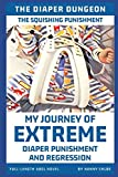 The Squishing Punishment: My Journey of Extreme Diaper Punishment and Regression (Full-Length ABDL Novel) (The Diaper Dungeon)