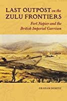 Last Outpost on the Zulu Frontiers: Fort Napier and the British Imperial Garrison (History of Military Occupation)