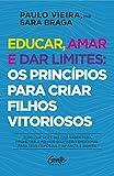 Educar amar e dar limites - os principios para criar filhos vitoriosos (Em Portugues do Brasil)