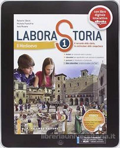Laborastoria. Per la Scuola media. Con e-book. Con espansione online. Medioevo-Il racconto della storia, la costruzione delle competenze (Vol. 1)