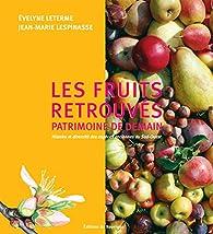 Les fruits retrouvés, patrimoine d'avenir : Histoire et diversité des espèces anciennes du Sud-Ouest par Evelyne Leterme