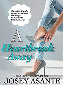 A Heartbreak Away: A Love Unexpectedly Romance (Book 1) by [Josey Asante]