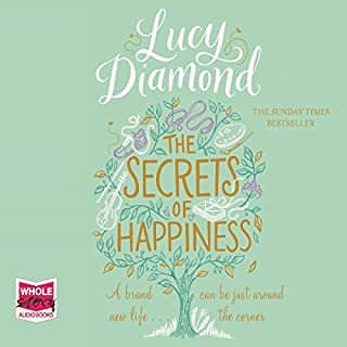 The Secrets of Happiness                   By:                                                                                                                                 Lucy Diamond                               Narrated by:                                                                                                                                 Gabrielle Glaister                      Length: 12 hrs and 46 mins     1,169 ratings     Overall 4.2