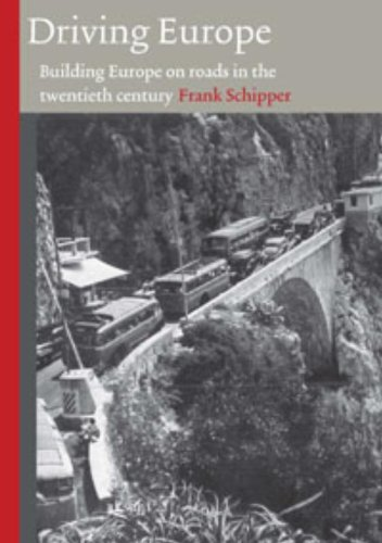 Driving Europe: Building Europe on Roads in the Twentieth Century (Technology and Europe History) (V