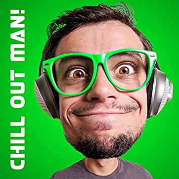 Chill Out Man! Relax and Take it Easy with Chillout Music