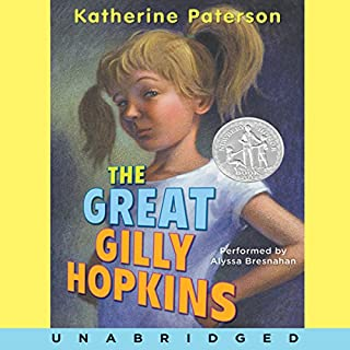 The Great Gilly Hopkins                   By:                                                                                                                                 Katherine Paterson                               Narrated by:                                                                                                                                 Alyssa Bresnahan                      Length: 4 hrs and 39 mins     150 ratings     Overall 4.4