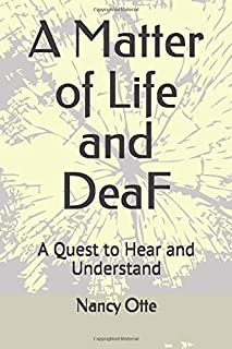 A Matter of Life and DeaF: A Quest to Hear and Understand