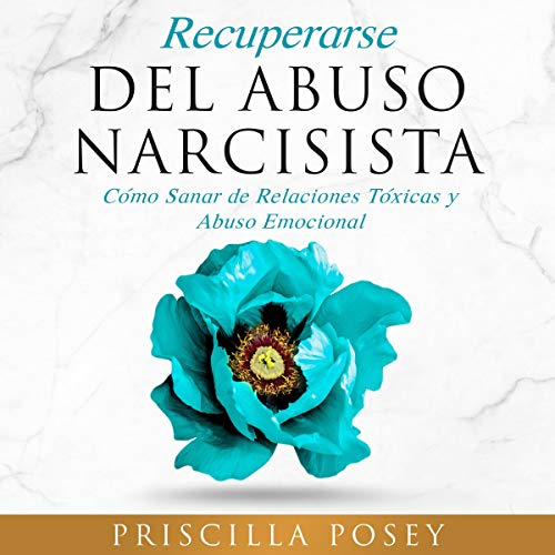 Recuperarse Del Abuso Narcisista [Recovering From Narcissistic Abuse] Audiobook By Priscilla Posey cover art