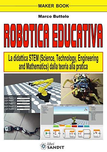 Robotica educativa. La didattica STEM (Science, Technology, Engineering and Mathematics). Dalla teoria alla pratica