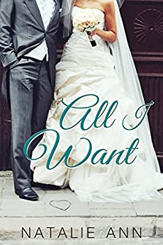 All I Want (All Series Book 4) by [Natalie Ann]