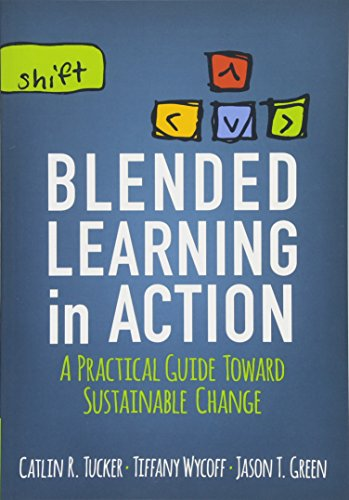 Compare Textbook Prices for Blended Learning in Action: A Practical Guide Toward Sustainable Change Corwin Teaching Essentials First Edition ISBN 9781506341163 by Tucker, Catlin R.,Wycoff, Tiffany,Green, Jason T.