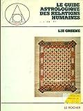 LE GUIDE ASTROLOGIQUE DES RELATIONS HUMAINES - Editions du Rocher - 01/11/1987