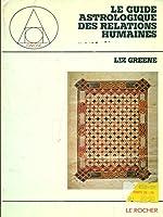 LE GUIDE ASTROLOGIQUE DES RELATIONS HUMAINES de Liz Green