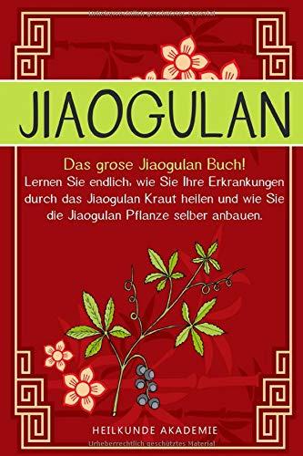 Jiaogulan: Das große Jiaogulan Buch! Lernen Sie endlich, wie Sie Ihre Erkrankungen durch das Jiaogulan Kraut heilen und wie Sie die Jiaogulan Pflanze ... BONUS: Inklusive Rezepte zum selber machen