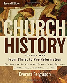 Church History, Volume One: From Christ to the Pre-Reformation: The Rise and Growth of the Church in Its Cultural, Intellectual, and Political Context