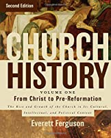 Church History - from Christ to Pre-Reformation: The Rise and Growth of the Church in Its Cultural, Intellectual, and Political Context