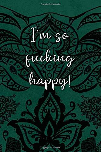 Mindfulness and Gratitude Journal - I'm so fucking happy! [Big Elephant Ornaments dark green]: Checklists and Diary for Gratitude, Mindfulness and a healthy Life| STRESS OFF - HAPPY LIFE ON