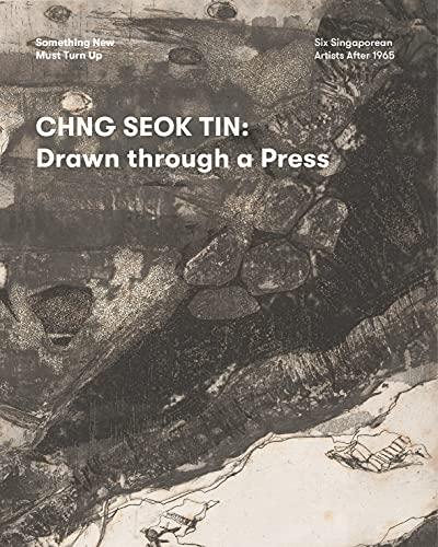 Chng Seok Tin: Drawn Through a Press (Something New Must Turn Up)