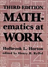 Mathematics at Work: Practical Applications of Arithmetic, Algebra, Geometry, Trigonometry, and Logarithms to the Step-By-Step Solutions of Mechanic